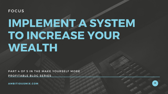 Wealth Building, Implement Systems to Increase Wealth, Systems and Strategy